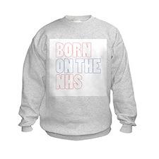 born on the NHS Sweatshirt