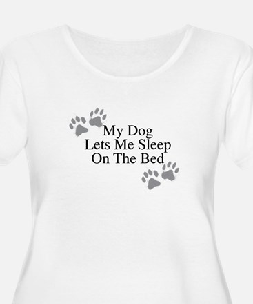 My Dog Lets Me Sleep On The Bed Plus Size T-Shirt