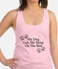 My Dog Lets Me Sleep On The Bed Racerback Tank Top