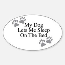 My Dog Lets Me Sleep On The Bed Decal