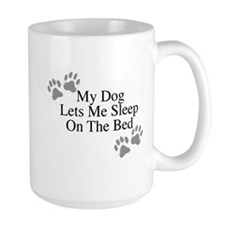 My Dog Lets Me Sleep On The Bed Mugs