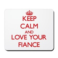 Keep Calm and Love your Fiance Mousepad
