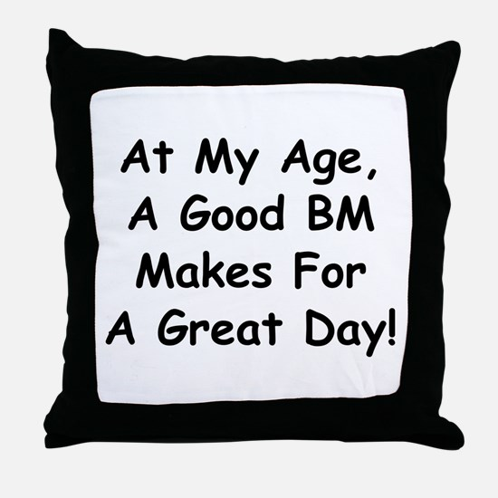 A Good BM Makes For A Great Day Throw Pillow