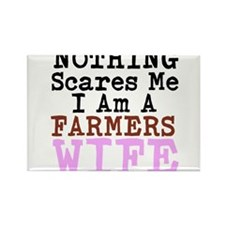 Nothing Scares Me I am a Farmers Wife Magnets