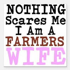 Nothing Scares Me I am a Farmers Wife Square Car M