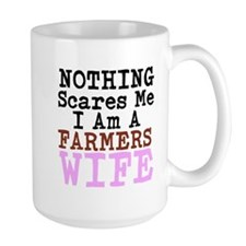 Nothing Scares Me I am a Farmers Wife Mugs