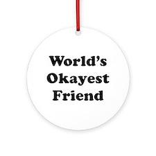 World's Okayes Friend Ornament (round)