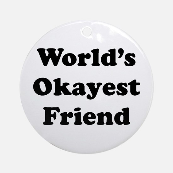 World's Okayes Friend Ornament (round)