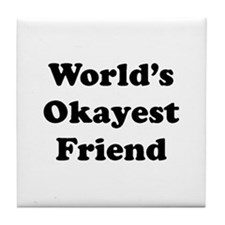 World's Okayes Friend Tile Coaster