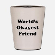 World's Okayes Friend Shot Glass