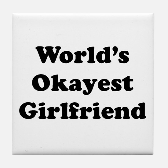 World's Okayest Girlfriend Tile Coaster