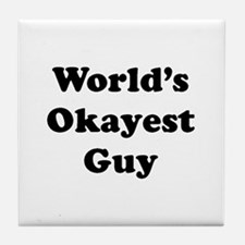 World's Okayest Guy Tile Coaster