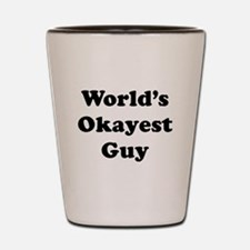 World's Okayest Guy Shot Glass