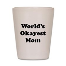 World's Okayest Mom Shot Glass
