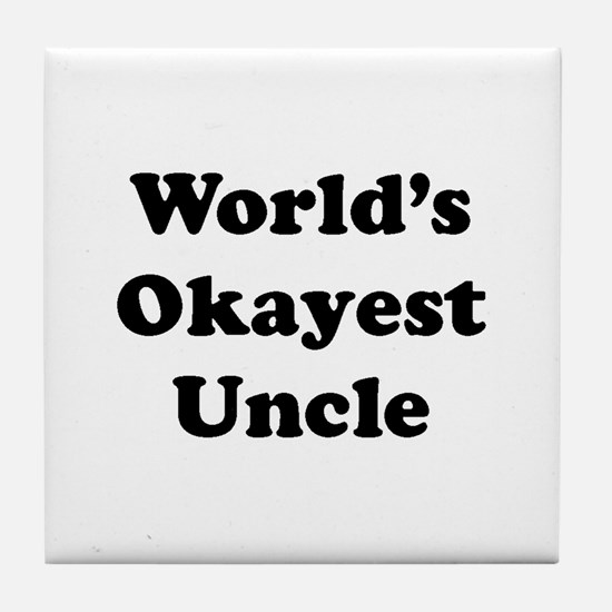 World's Okayest Uncle Tile Coaster