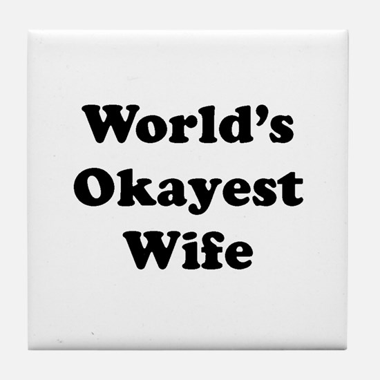 World's Okayest Wife Tile Coaster