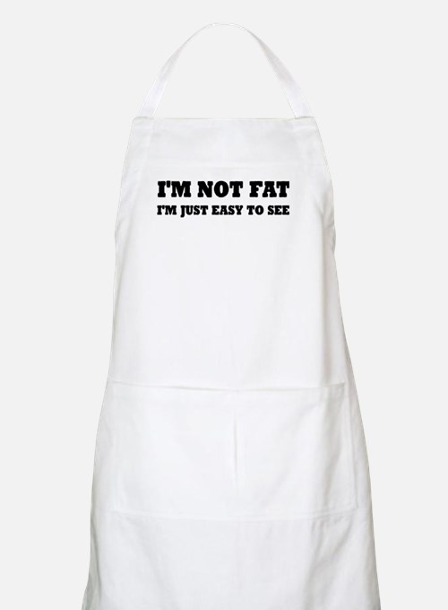I'm Not Fat, I'm Easy To See Apron