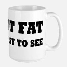 I'm Not Fat, I'm Easy To See Mug