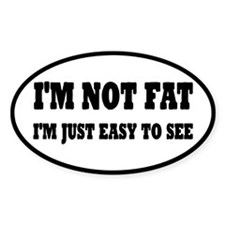 I'm Not Fat, I'm Easy To See Decal