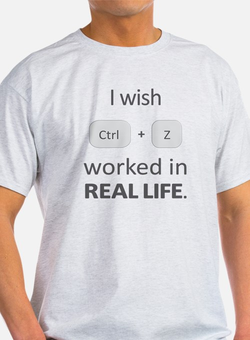 I wish crtl + z worked in real Life T-Shirt