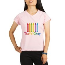 Thats Cray Performance Dry T-Shirt