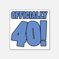 "40th Birthday Humor Square Sticker 3"" x 3"""