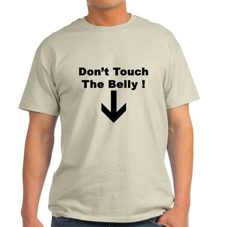 DONT TOUCH THE BELLY ! Light T-Shirt