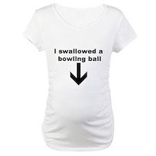 I SWALLOWED A BOWLING BALL Shirt