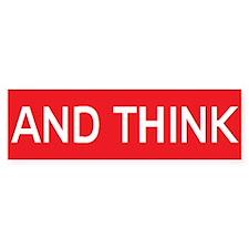 stop and think Bumper Bumper Sticker
