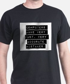 Computers Make Very Fast Accurate Mistakes T-Shirt