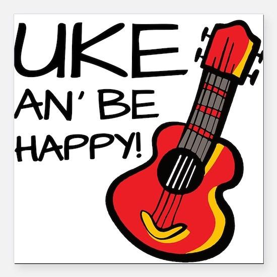 "Uke an' be happy! Square Car Magnet 3"" x 3"""