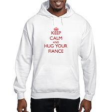 Keep Calm and HUG your Fiance Hoodie