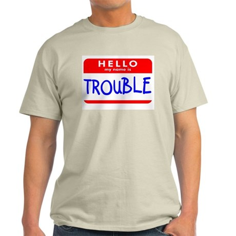 HELLO MY NAME IS TROUBLE Light T-Shirt