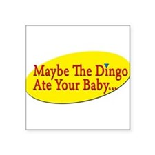 "Cute Dingoes ate my baby Square Sticker 3"" x 3"""