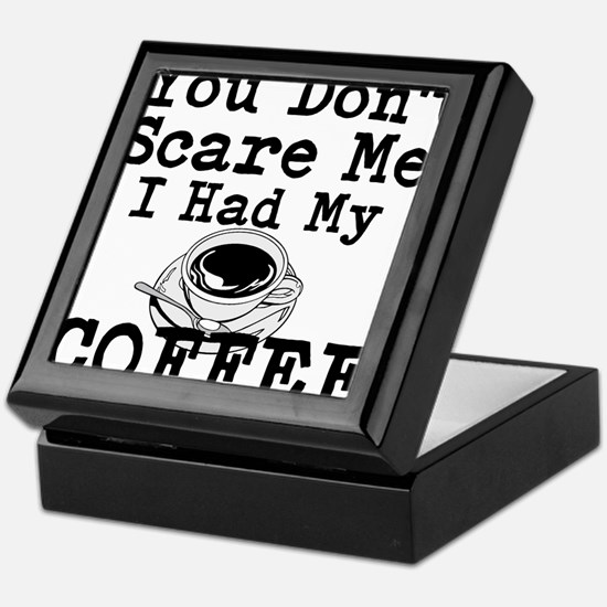 You Dont Scare Me I Had My Coffee Keepsake Box
