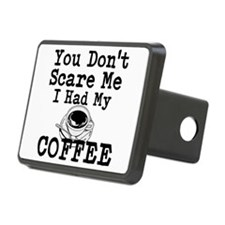 You Dont Scare Me I Had My Coffee Hitch Cover