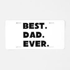 Best Dad Ever Aluminum License Plate