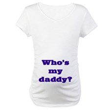 Who's my daddy? Shirt