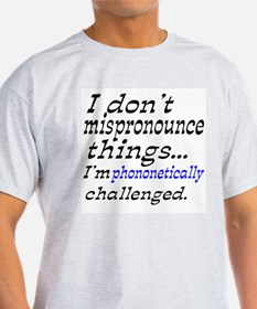 Play on Words Phonically Challenged T-Shirt