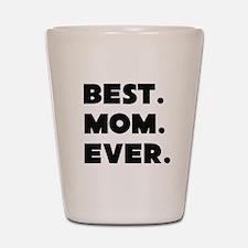 Best Mom Ever Shot Glass