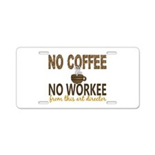 Art Director No Coffee No W Aluminum License Plate