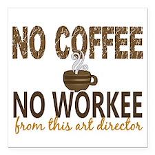 "Art Director No Coffee N Square Car Magnet 3"" x 3"""