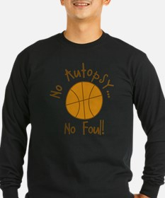 No Autopsy No foul! Long Sleeve T-Shirt