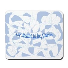 Not Meant to be Cherie Mousepad