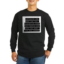 Birthdays Are Good For You Long Sleeve T-Shirt