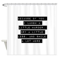 Because Of You Shower Curtain