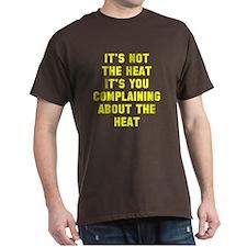 Its Not The Heat T-Shirt