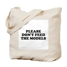 Please Don't Feed The Models Tote Bag