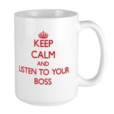 Keep Calm and Listen to your Boss Mugs
