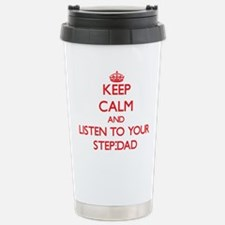 Keep Calm and Listen to your Step-Dad Travel Mug